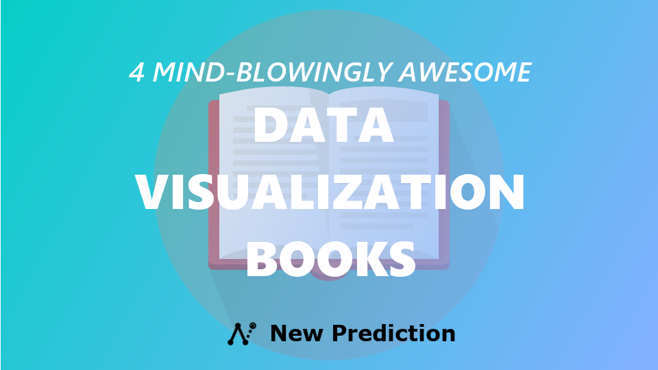 "4 ""Mind-Blowingly Awesome"" Data Visualization Books"
