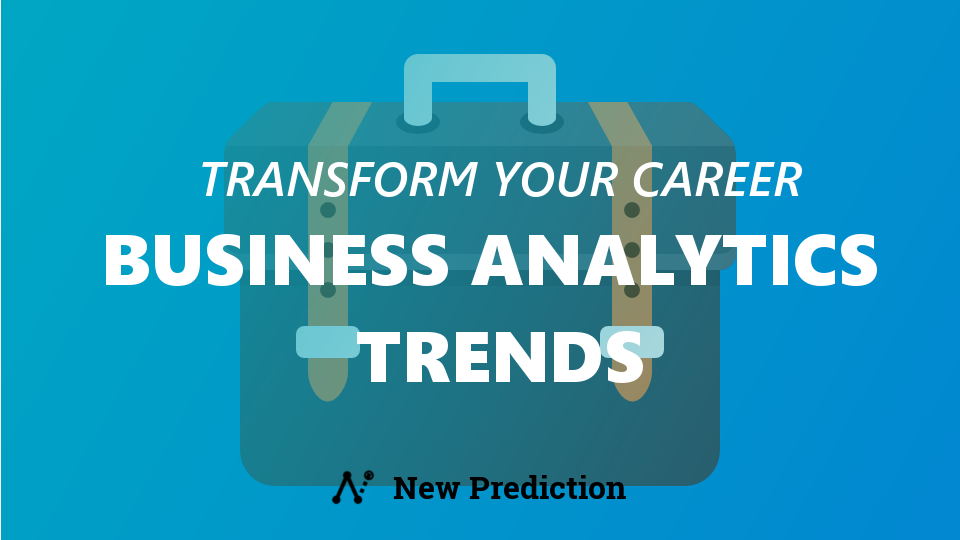 Business Analytics Trends That Will Transform Your Career