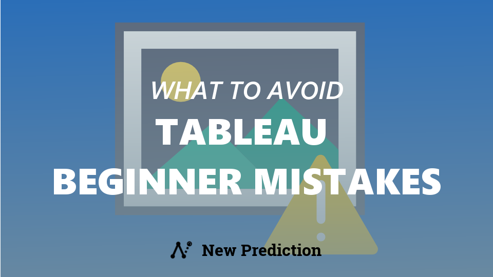 5 Mistakes to Avoid as a Tableau Beginner