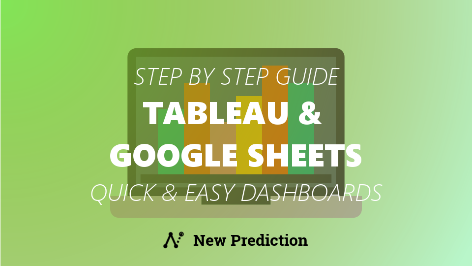Tableau and Google Sheets: Step-by-Step Guide To A Quick and Easy Dashboard